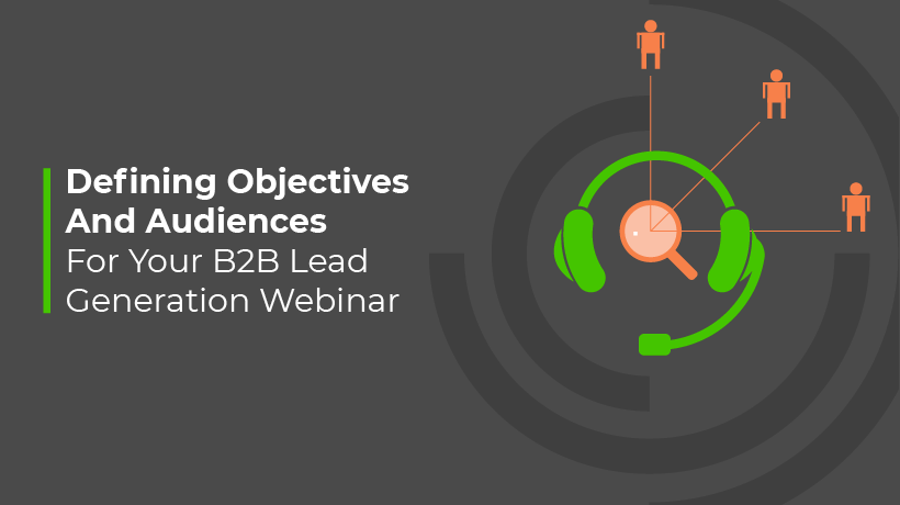 Defining Objectives And Audiences For Your B2B Lead Generation Webinar