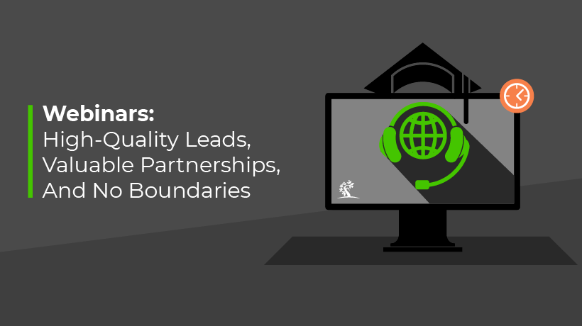 Webinars: High-Quality Leads, Valuable Partnerships, And No Boundaries