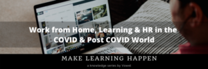 Webinar: Work From Home, Learning And HR In The COVID And Post-COVID World