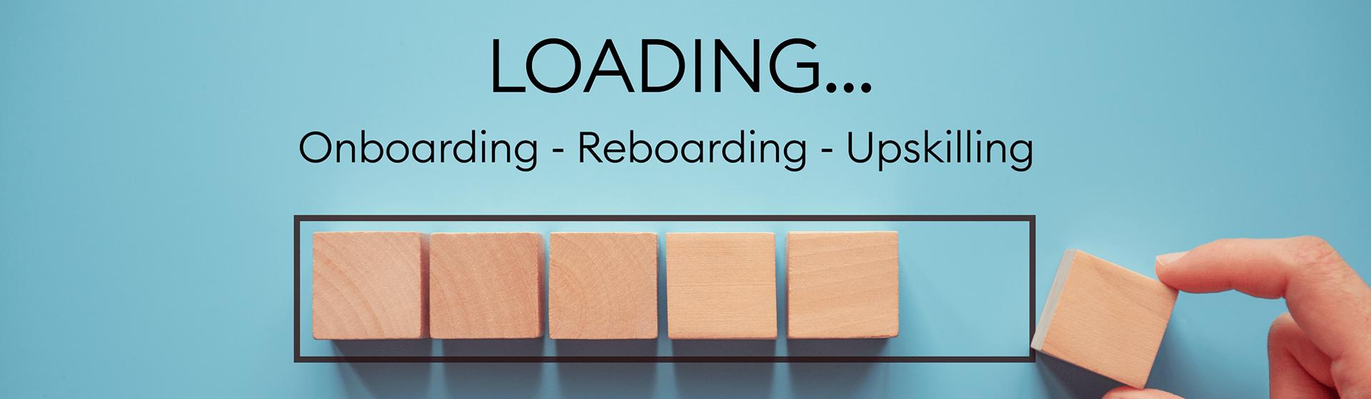 Onboarding, Reboarding or Upskilling?