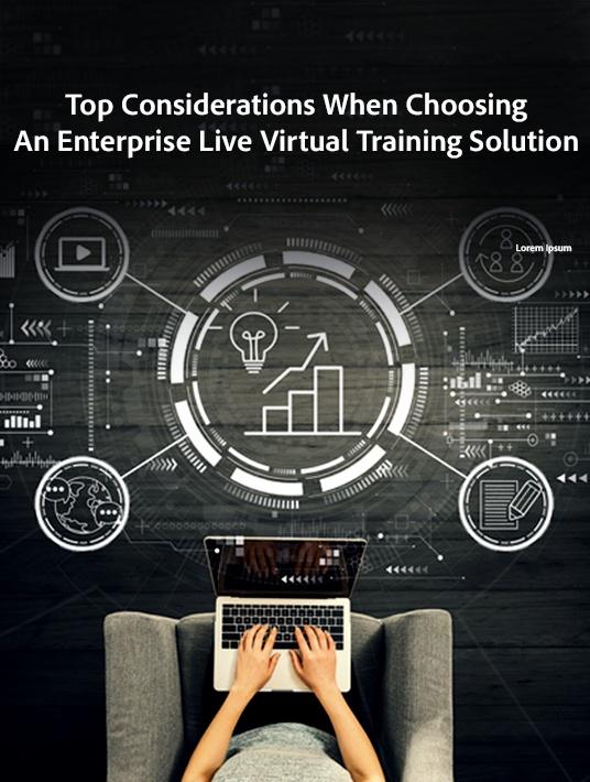 Top Considerations When Choosing An Enterprise Live Virtual Training Solution