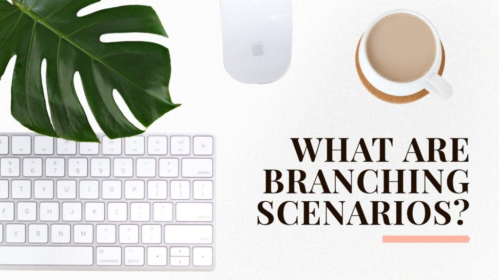 What Are Branching Scenarios?: We Know You Know