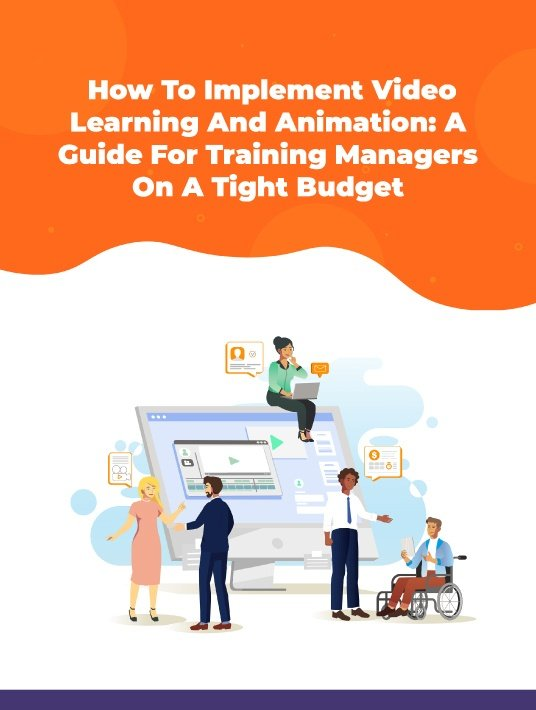 How To Implement Video Learning And Animation: A Guide For Training Managers On A Tight Budget
