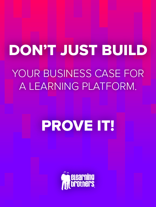 eBook Release: Don't Just Build Your Business Case For A Learning Platform. Prove It!