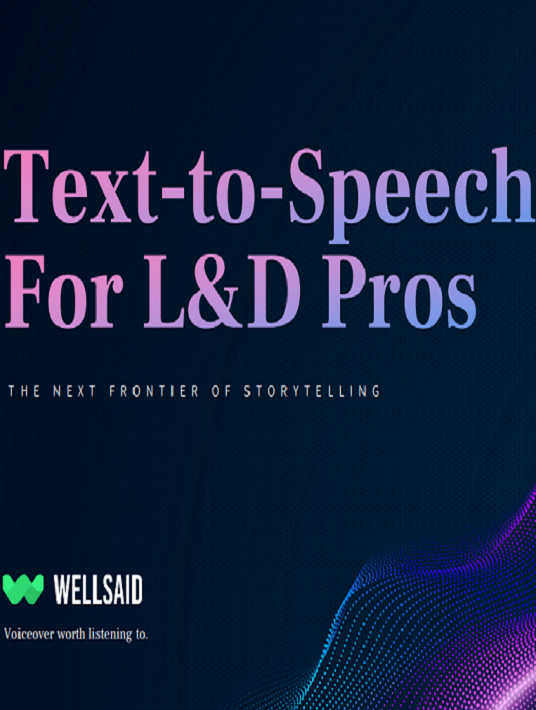 Text-To-Speech For L&D Pros: The Next Frontier Of Storytelling