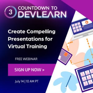 Countdown To DevLearn: Create Compelling Presentations For Virtual Training